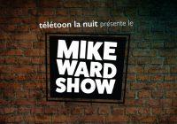 Le Mike Ward Show sur Télétoon la nuit!