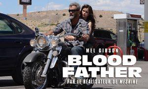 Blood Father – Critique du nouveau film avec Mel Gibson