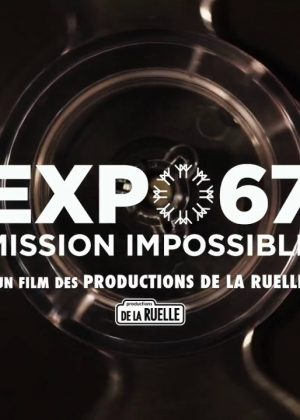 Le documentaire Expo 67, Mission Impossible à Canal D