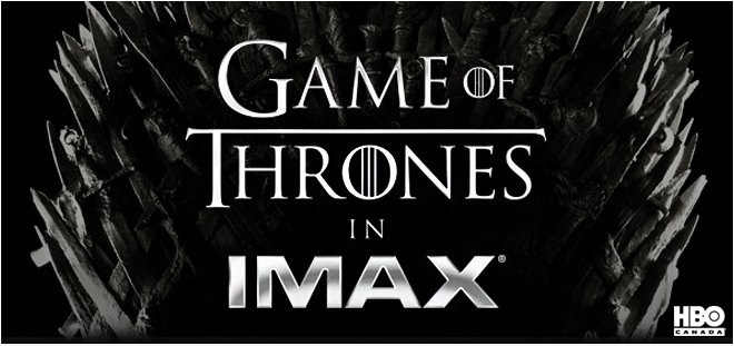 Game of Thrones: L'EXPERIENCE IMAX au Québec!!