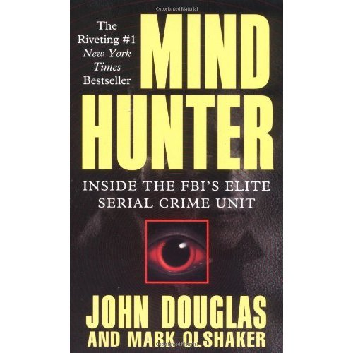 Mind Hunter: Inside the FBI's Elite Serial Crime Unit