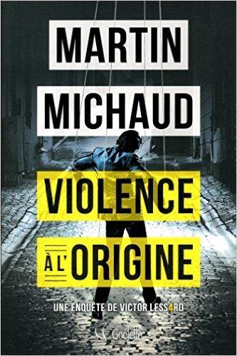 Violence à l'origine; une enquête de Victor Lessard