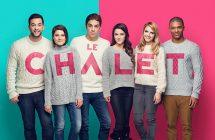 LE CHALET saison 4: plusieurs nouveaux visages se joignent à l'émission