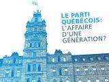 Le Parti québécois: l'affaire d'une génération? en streaming sur Tou.tv